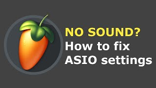 How to fix FL Studio audio settings for no sound with ASIO