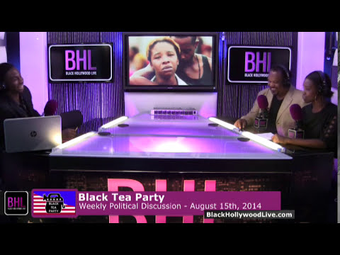 Black Tea Party for the Week of August 15th, 2014 | Black Hollywood Live