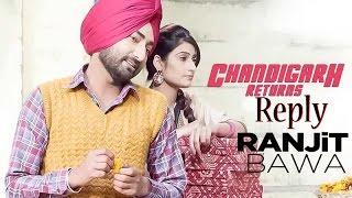 Ranjit Bawa: CHANDIGARH RETURNS Reply (3 LAKH) Full VIDEO   Latest Punjabi Song 2016