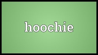 Hoochie Meaning Couchie is adapted from the french word coucher for to go to bed (like our word couch, which you can lie down on). hoochie meaning