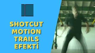 Shotcut - Hareket İzleri Efekti (Motion Trails)