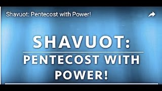 Shavuot: Pentecost with Power!