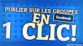 Comment Publier sur Plusieurs Groupes Facebook en 1 Clic ► Tuto Facebook