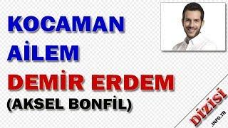 Demir Erdem Kimdir - Kocaman Ailem - Aksel Bonfil - ATV