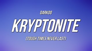 Darkoo - Kryptonite (Tough Times Never Last) (Lyrics)