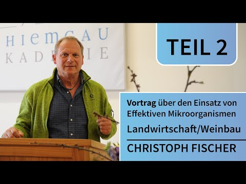 Vortrag Christoph Fischer - Effektive Mikroorganismen    regenerative Landwirtschaft - (EM-Chiemgau)