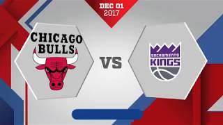 Sacramento Kings vs. Chicago Bulls - December 1, 2017