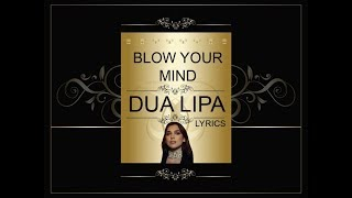 Blow Your Mind - Dua Lipa (Lyrics)