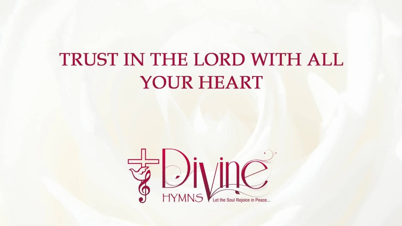 Trust in the Lord with all Your Heart - Divine Hymns - Lyrics Video