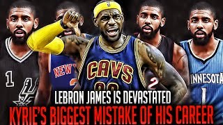 LeBron James Is Devastated By Kyrie Irving Who Is Going To Make The BIGGEST Mistake Of His CAREER!