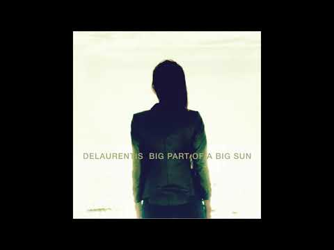 DELAURENTIS - A Big Part Of A Big Sun (Official Audio)