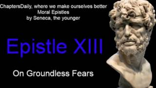 Seneca - Moral Epistles - Epistle 13 - On groundless fears