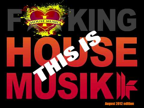 House techno session august 2012 edition this is f king for House music 2012