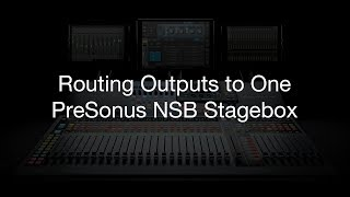 Routing Outputs to One PreSonus NSB Stage Box