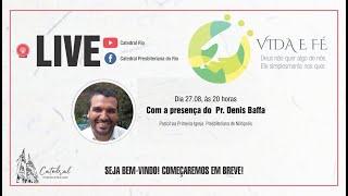 Vida e Fé | Pr. Denis Baffa | 27.08.2020