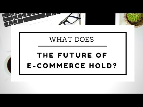 What Does The Future Of E-Commerce Hold? | E-Commerce Toronto