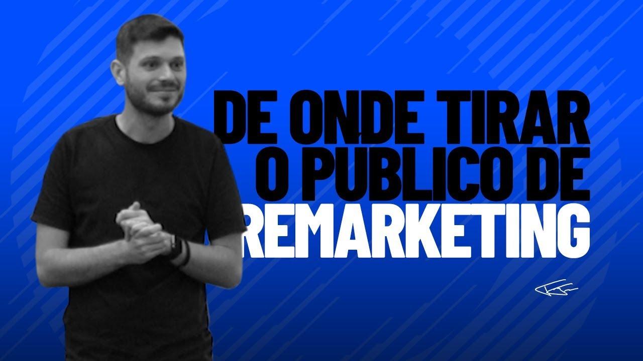 DE ONDE TIRAR O PÚBLICO PARA REMARKETING