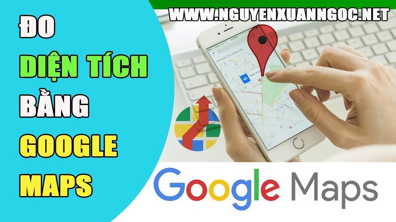 Google Maps 2019 | Hướng dẫn Đo diện tích đất bất kỳ bằng Google Maps