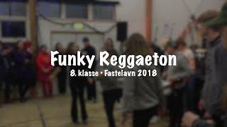 8. klasse • Fastelavn 2018 • Funky Reggaeton