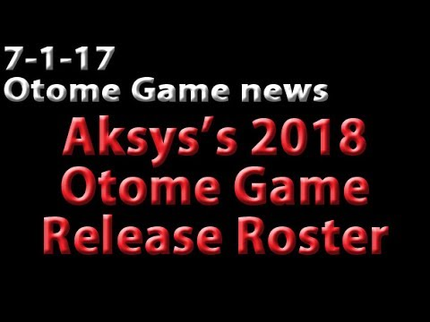 7-1-17 Aksys's 2018 Otome Game Release Announcements