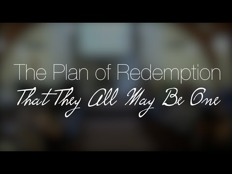 The Plan of Redemption - That They All May Be One - by Pastor Liviu Tudoroiu