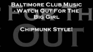 Baltimore Club Music - Watch Out For The Big Girl - Chipmunk Style!