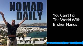 Baixar Nomad Daily With Jay Cradeur - You Can't Fix The World With Broken Hands
