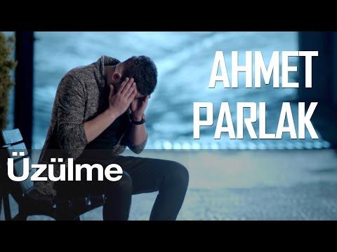 Üzülme - Ahmet Parlak