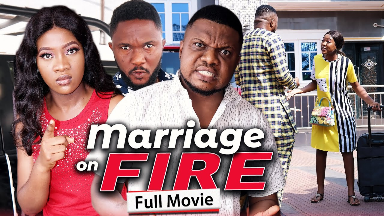 Download MARRIAGE ON FIRE (New Full Movie) Ken Erics & Chinenye Nnebe 2021 Latest Nigerian Nollywood Movie