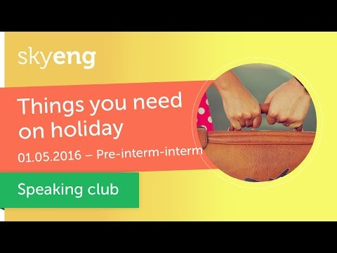 "Разговорный клуб ""Things you need on holiday "" (Pre-Intermediate, Intermediate)"