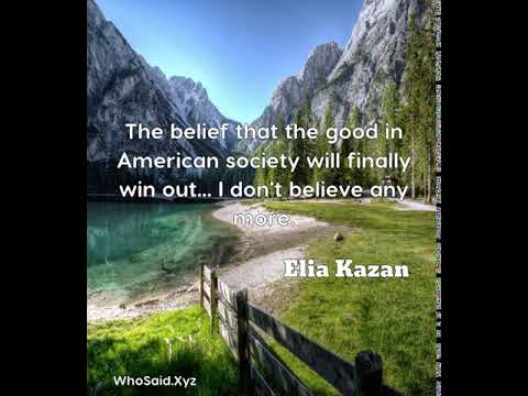 Elia Kazan: The belief that the good in American society will final ......