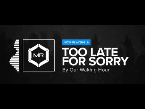 Our Waking Hour - Too Late For Sorry [HD]