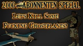 Let's Kill Some Fucking Ghost Planes!!! [German/Deutsch] [HD] 2000+ Abonnenten Special!