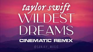 Wildest Dreams (Cinematic Remix)