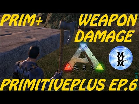 PRIMITIVE PLUS WEAPONS AND DAMAGE (dps)- PRIMITIVE PLUS MOD EP  6
