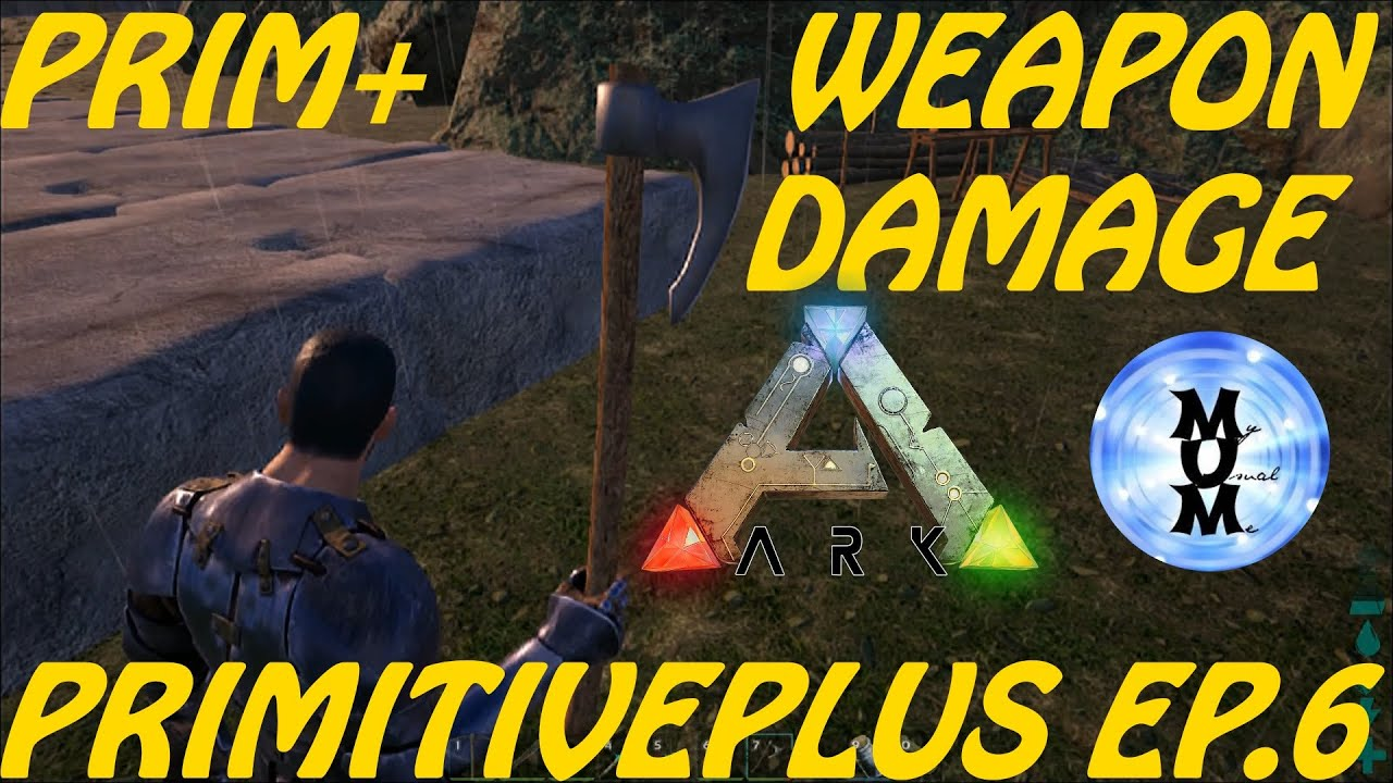 PRIMITIVE PLUS WEAPONS AND DAMAGE (dps)- PRIMITIVE PLUS MOD EP  6 ARK  Survival Evolved