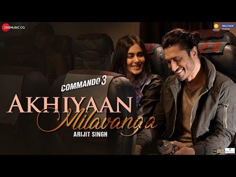akhiyaan-milavanga---commando-3- -vidyut-jammwal,-adah-sharma- -arijit-singh-&-sruthy-s- -mannan-s