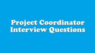 Project Coordinator Interview Questions