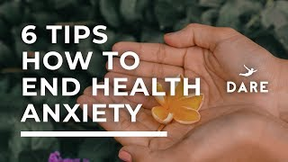 6 Tips How To End Health Anxiety