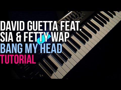 How To Play: David Guetta feat. Sia & Fetty Wap - Bang My Head (Piano Tutorial)
