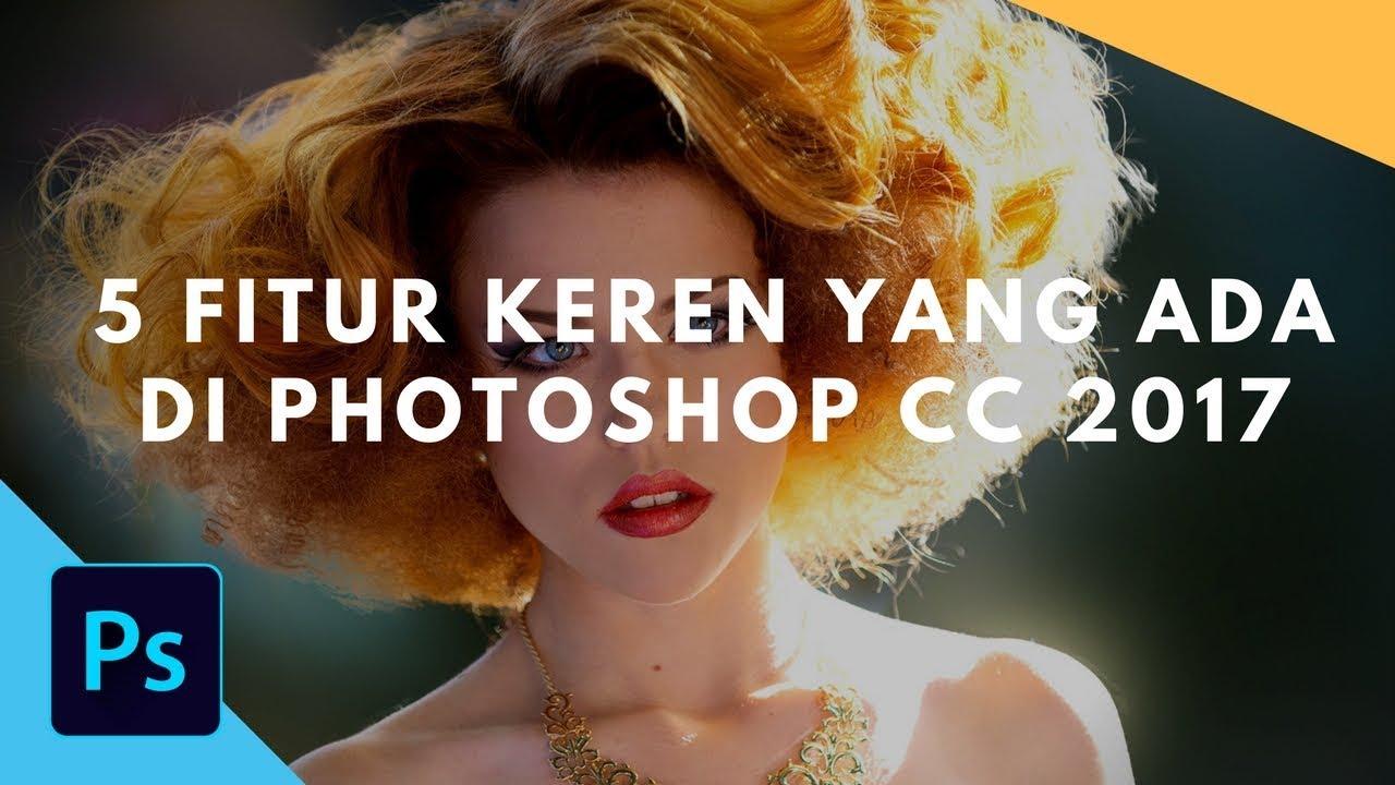 5 Fitur Keren Yang Ada di Adobe Photoshop CC 2017  - Tutorial Photoshop Indonesia