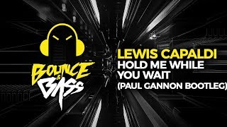 Lewis Capaldi - Hold Me While You Wait  (Paul Gannon Bootleg) Video
