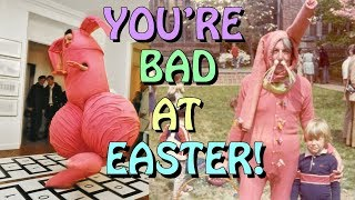 You're Bad at Easter!