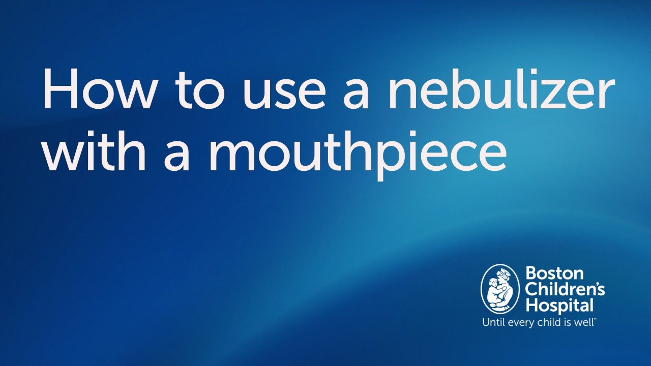 How To Use A Nebulizer With Mouthpiece Boston Children S