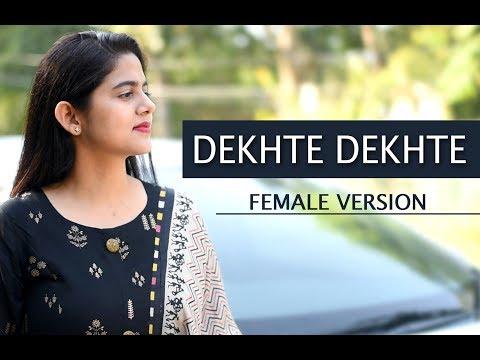 Dekhte Dekhte (Cover) | Female Version | Batti Gul Meter Chalu | Neha Kaur | Atif Aslam
