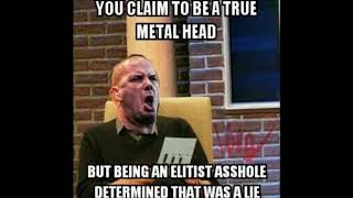 Metal Fanbases Unwillingness To Sometimes Budge RANT ON METAL ELITISTS