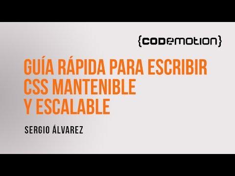 Sergio Álvarez - Guía rápida para escribir CSS mantenible y escalable en Codemotion 2016
