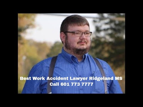 Best Work Accident Lawyer Ridgeland MS Call 601 773 7777