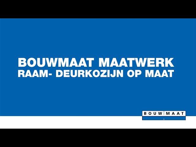 Bouwmaat Maatwerk - Raam- en Deurkozijn op Maat