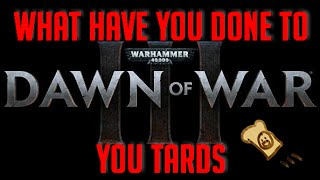 Dawn of War 3: What have you DONE?